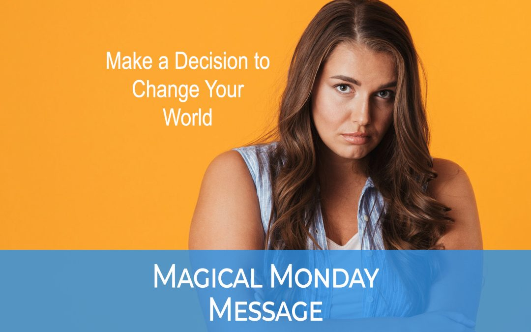 Make a Decision to Change Your World