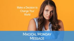 Making a decision to change your world