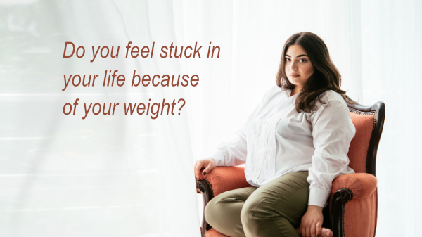 Feeling stuck because of WEIGHT!