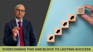 overcoming this one block to lasting success